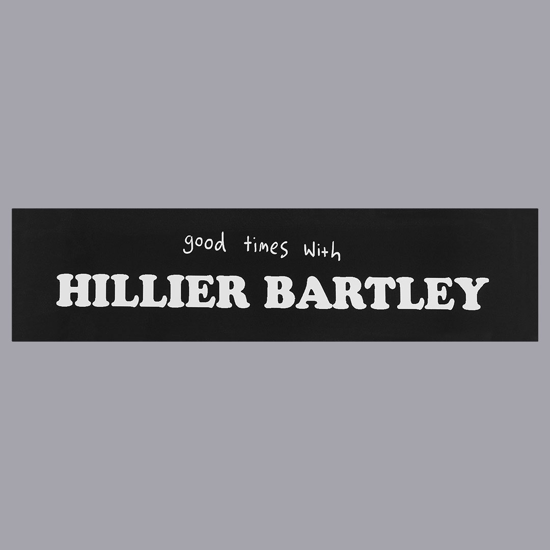 Good times with Hillier Bartley Bumper Stickers (white on black)