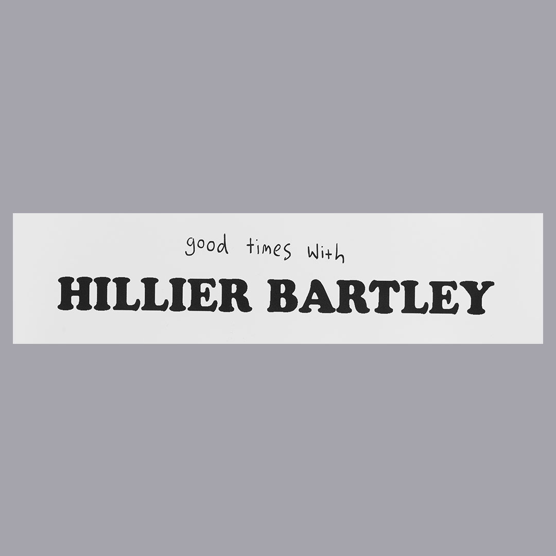 Good times with Hillier Bartley Bumper Stickers (black on white)